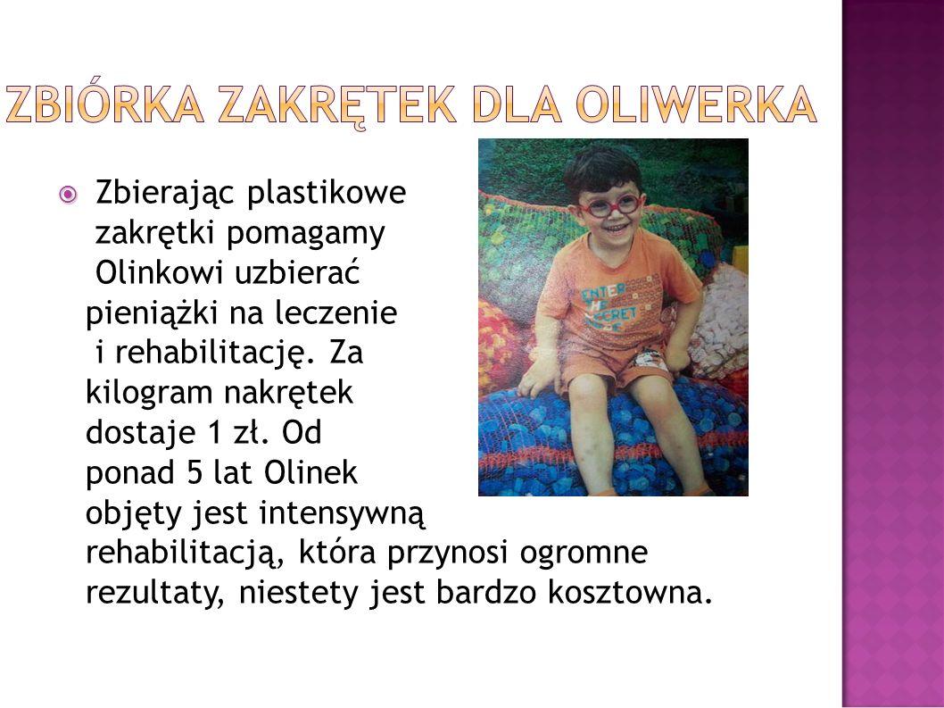 Zbierając plastikowe zakrętki pomagamy Olinkowi uzbierać pieniążki na leczenie i rehabilitację. Za kilogram nakrętek dostaje 1 zł. Od ponad 5 lat Olin