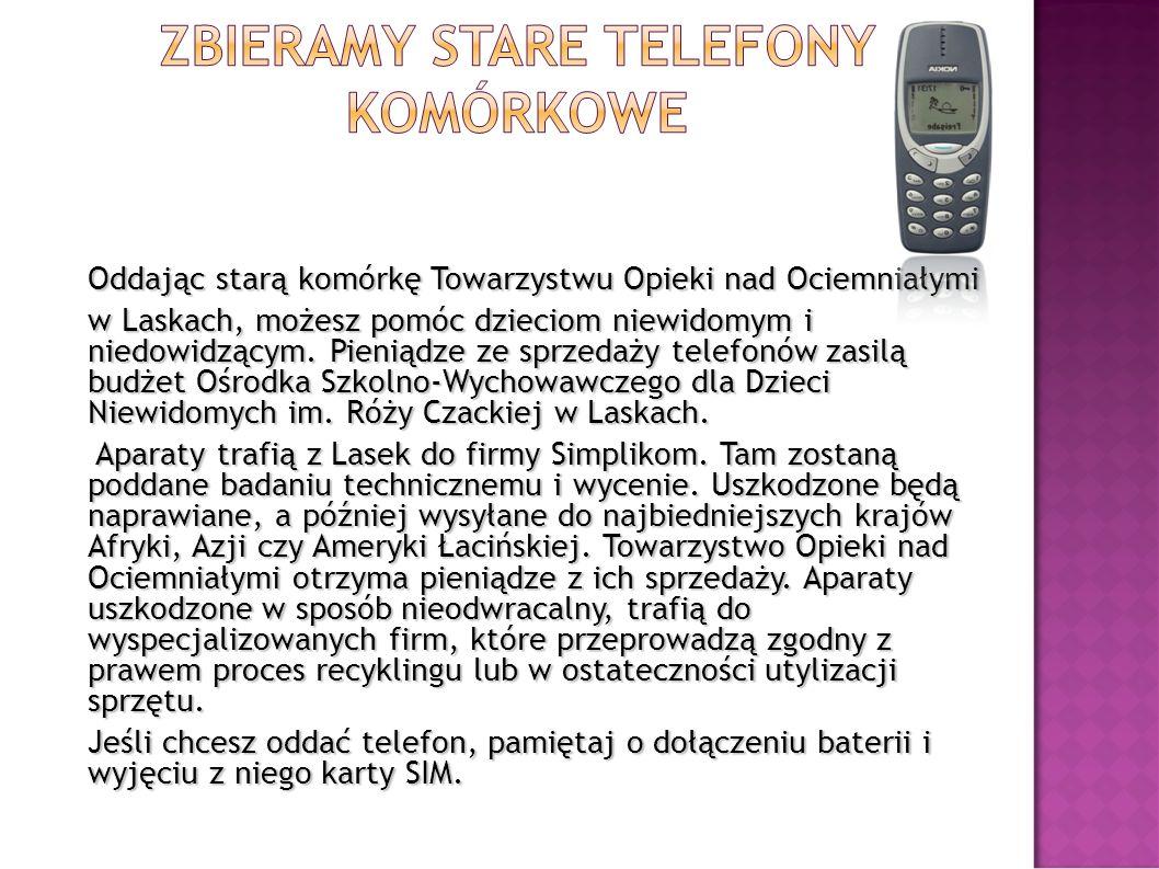 Oddając starą komórkę Towarzystwu Opieki nad Ociemniałymi w Laskach, możesz pomóc dzieciom niewidomym i niedowidzącym. Pieniądze ze sprzedaży telefonó