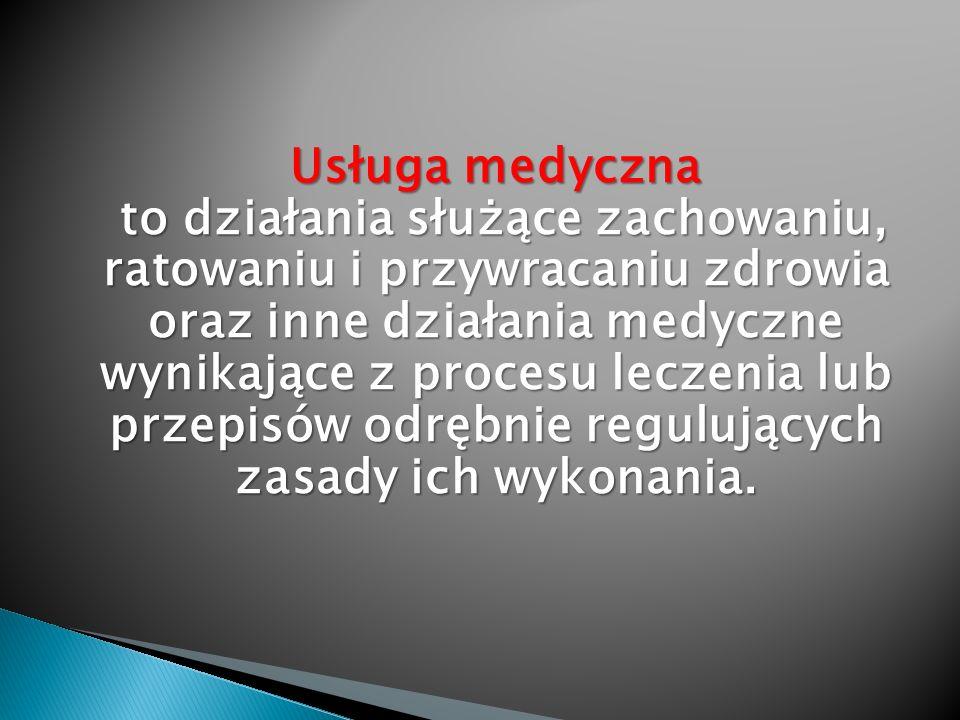 Usługa medyczna to działania służące zachowaniu, ratowaniu i przywracaniu zdrowia oraz inne działania medyczne wynikające z procesu leczenia lub przep