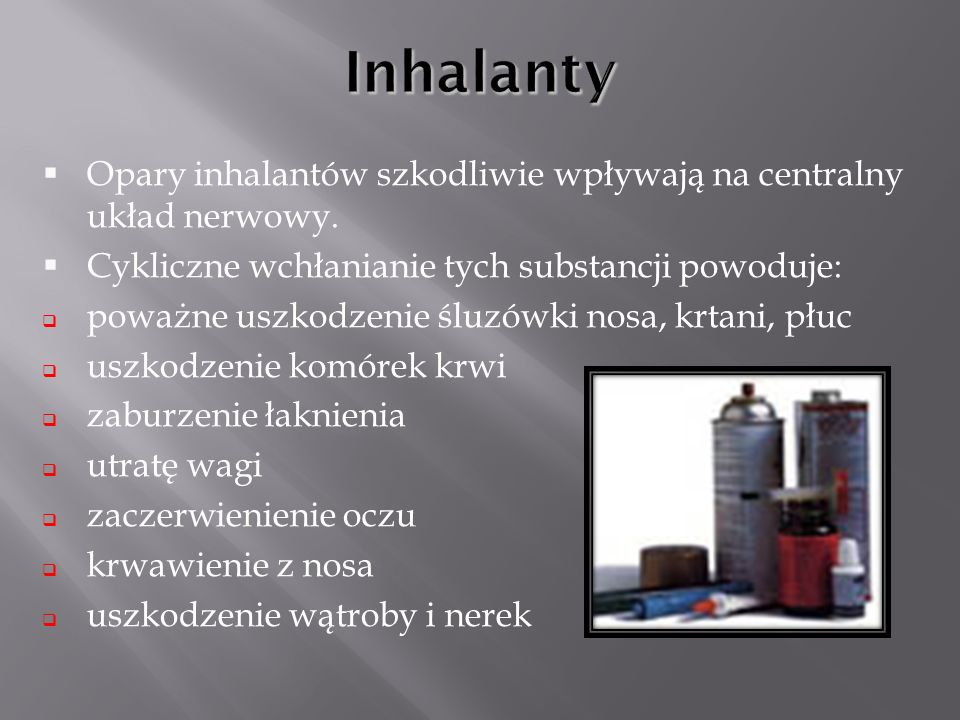 Opary inhalantów szkodliwie wpływają na centralny układ nerwowy. Cykliczne wchłanianie tych substancji powoduje: poważne uszkodzenie śluzówki nosa, kr