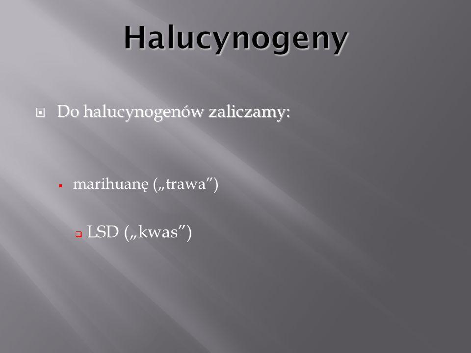 Do halucynogenów zaliczamy: Do halucynogenów zaliczamy: marihuanę (trawa) LSD (kwas)