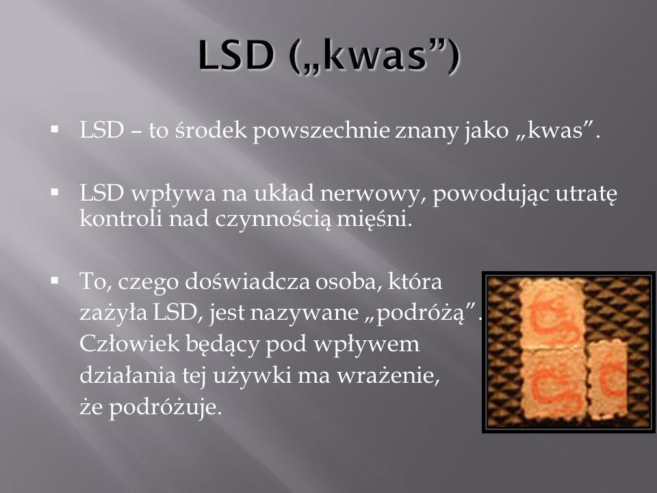 LSD – to środek powszechnie znany jako kwas. LSD wpływa na układ nerwowy, powodując utratę kontroli nad czynnością mięśni. To, czego doświadcza osoba,