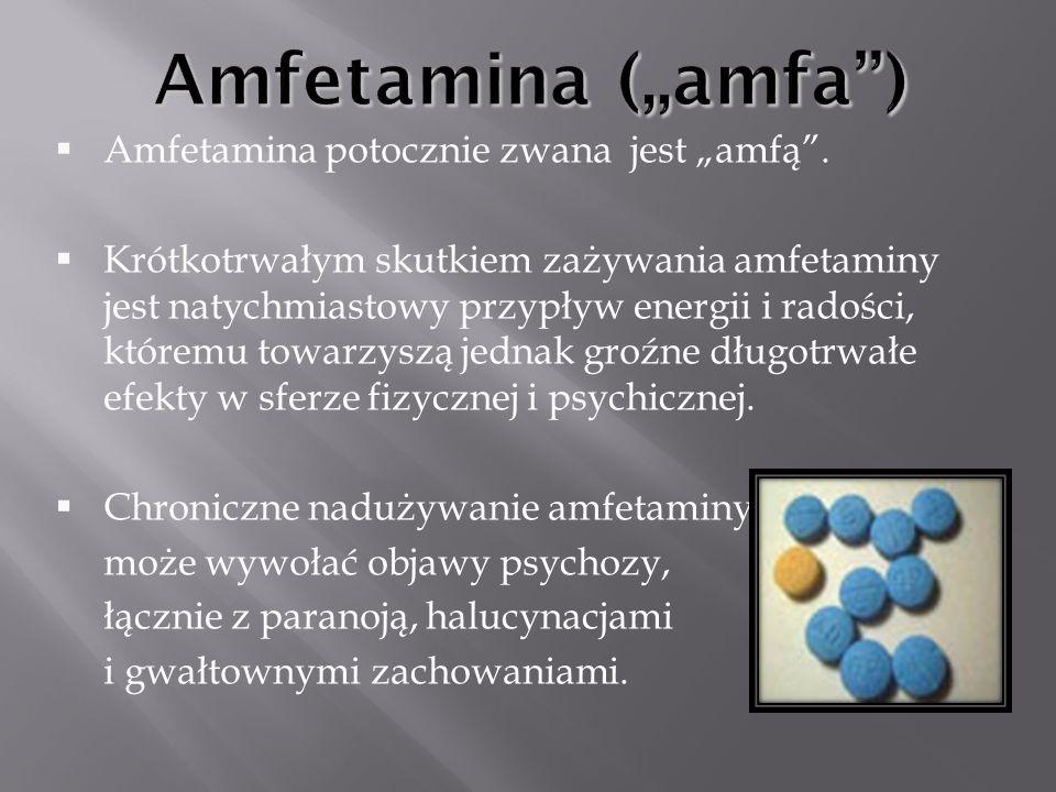 Amfetamina potocznie zwana jest amfą. Krótkotrwałym skutkiem zażywania amfetaminy jest natychmiastowy przypływ energii i radości, któremu towarzyszą j