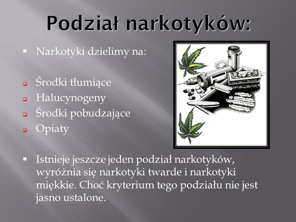 Narkotyki dzielimy na: Środki tłumiące Halucynogeny Środki pobudzające Opiaty Istnieje jeszcze jeden podział narkotyków, wyróżnia się narkotyki twarde