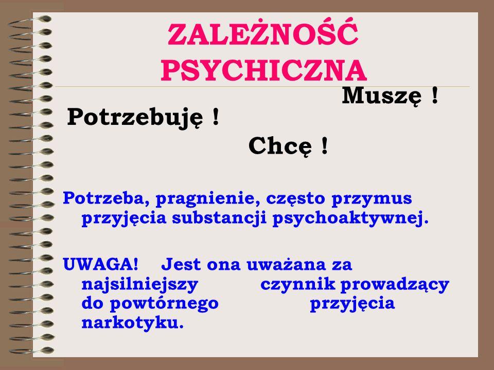 ZALEŻNOŚĆ PSYCHICZNA Potrzeba, pragnienie, często przymus przyjęcia substancji psychoaktywnej. UWAGA! Jest ona uważana za najsilniejszy czynnik prowad
