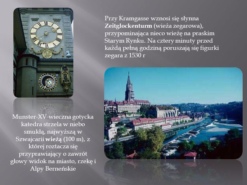 Przy Kramgasse wznosi się słynna Zeitglockenturm (wieża zegarowa), przypominająca nieco wieżę na praskim Starym Rynku. Na cztery minuty przed każdą pe