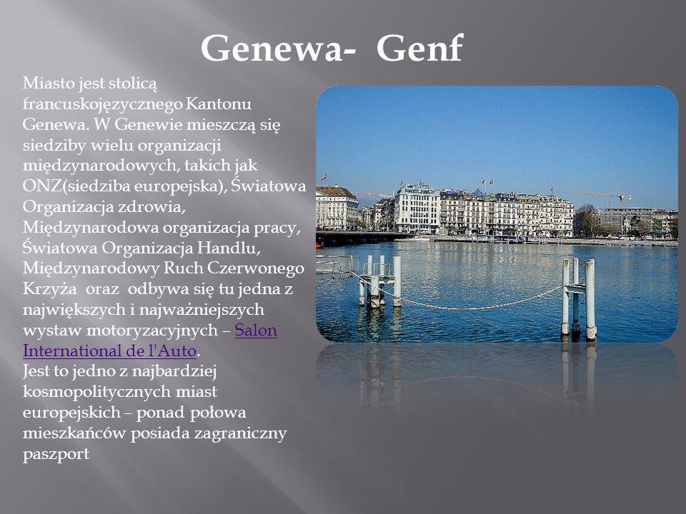 Genewa- Genf Miasto jest stolicą francuskojęzycznego Kantonu Genewa. W Genewie mieszczą się siedziby wielu organizacji międzynarodowych, takich jak ON