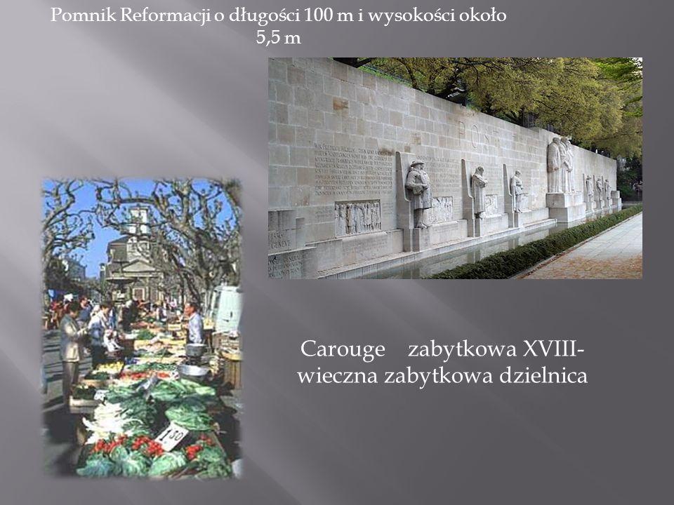 Pomnik Reformacji o długości 100 m i wysokości około 5,5 m Carouge zabytkowa XVIII- wieczna zabytkowa dzielnica