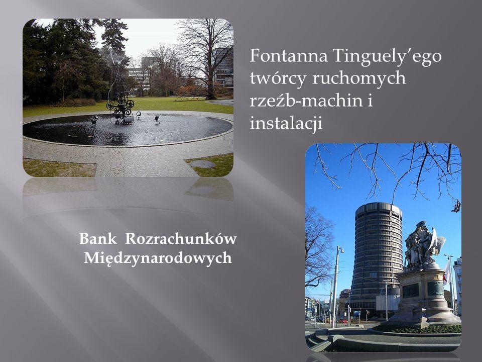 Fontanna Tinguelyego twórcy ruchomych rzeźb-machin i instalacji Bank Rozrachunków Międzynarodowych