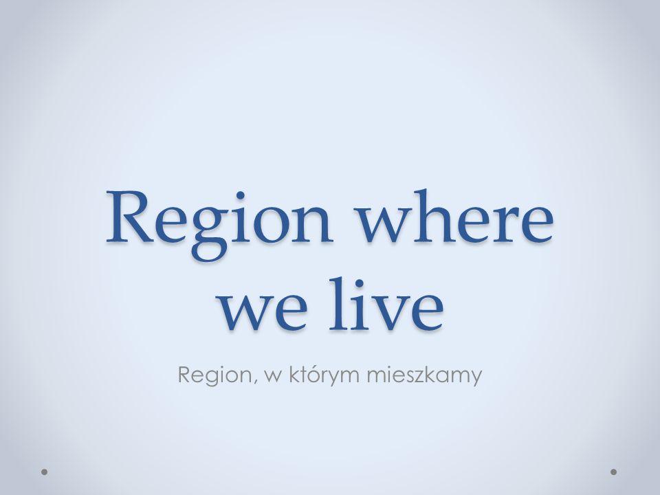 Region where we live Region, w którym mieszkamy