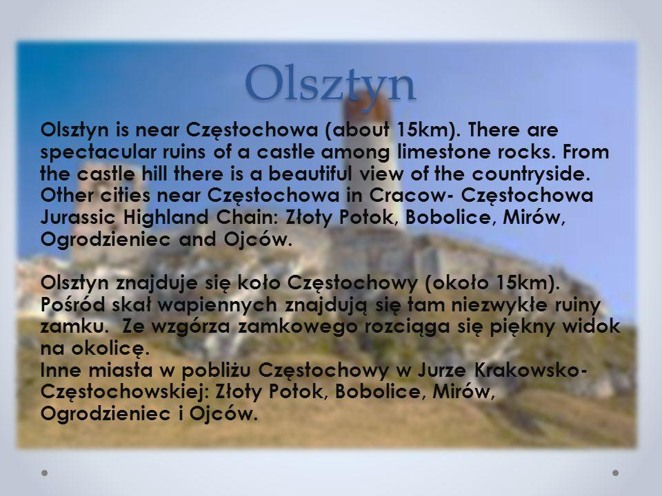 Olsztyn Olsztyn is near Częstochowa (about 15km). There are spectacular ruins of a castle among limestone rocks. From the castle hill there is a beaut