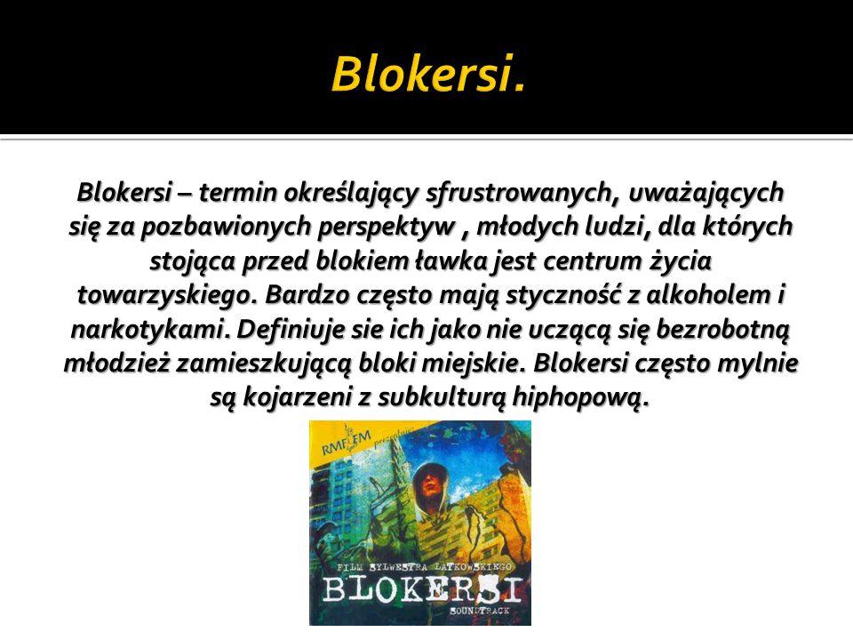 Blokersi – termin określający sfrustrowanych, uważających się za pozbawionych perspektyw, młodych ludzi, dla których stojąca przed blokiem ławka jest