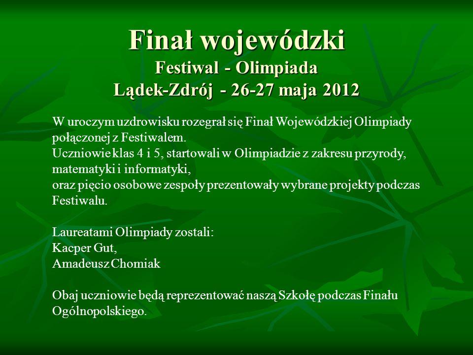 Finał wojewódzki Festiwal - Olimpiada Lądek-Zdrój - 26-27 maja 2012 W uroczym uzdrowisku rozegrał się Finał Wojewódzkiej Olimpiady połączonej z Festiw