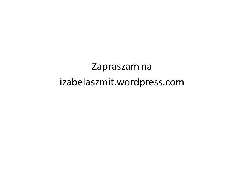 Zapraszam na izabelaszmit.wordpress.com