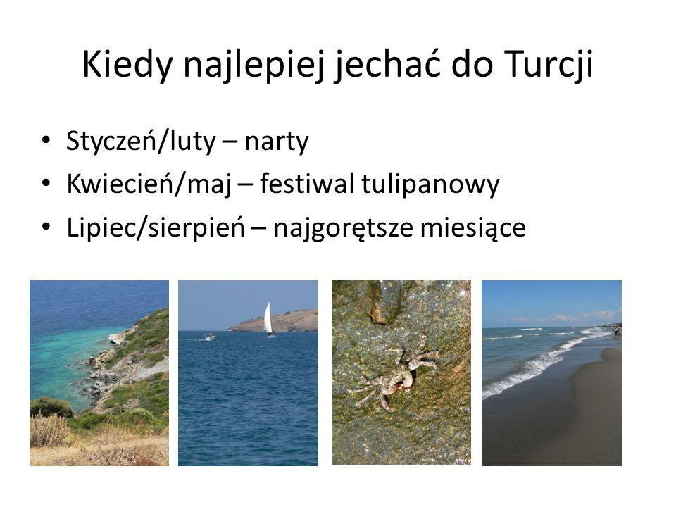 Kiedy najlepiej jechać do Turcji Styczeń/luty – narty Kwiecień/maj – festiwal tulipanowy Lipiec/sierpień – najgorętsze miesiące Wrzesień/październik – jeszcze ciepło (maraton)