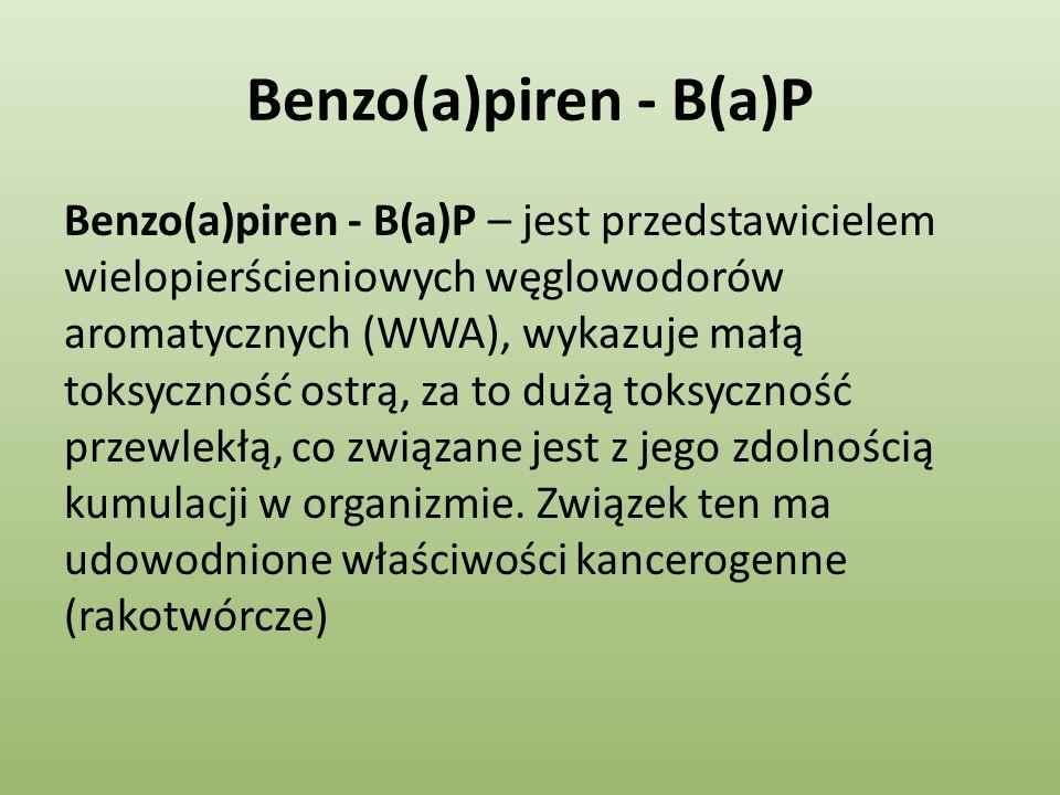 Benzo(a)piren - B(a)P Benzo(a)piren - B(a)P – jest przedstawicielem wielopierścieniowych węglowodorów aromatycznych (WWA), wykazuje małą toksyczność o