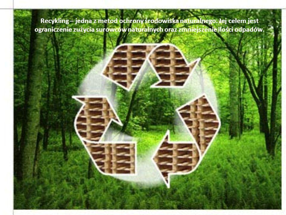 Recykling – jedna z metod ochrony środowiska naturalnego. Jej celem jest ograniczenie zużycia surowców naturalnych oraz zmniejszenie ilości odpadów.