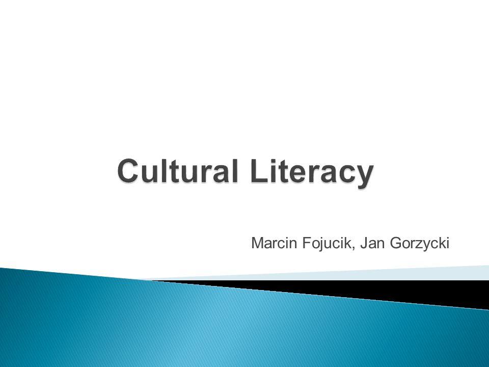 Cultural Literacy (alfabetyzacja kulturalna) - jest to umiejętność zdobywania, gromadzenia, przetwarzania, odpowiedniego odczytywania, a następnie wykorzystania informacji i symboli w otaczającej nas kulturze.