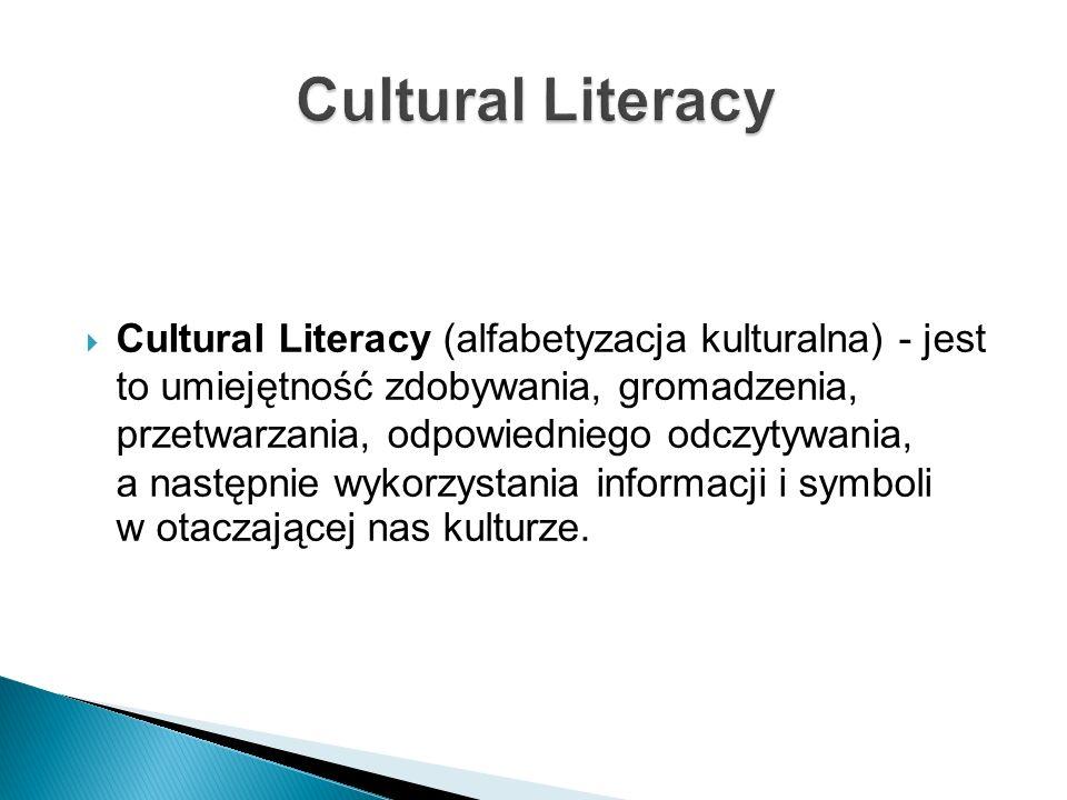 Cultural Literacy (alfabetyzacja kulturalna) - jest to umiejętność zdobywania, gromadzenia, przetwarzania, odpowiedniego odczytywania, a następnie wyk