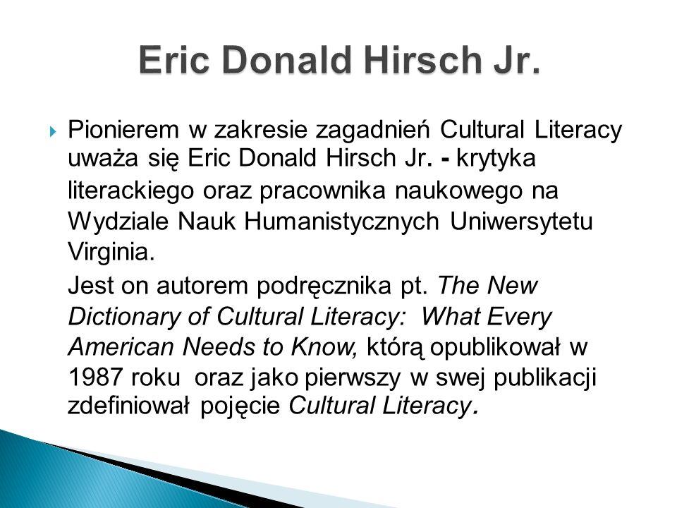 Pionierem w zakresie zagadnień Cultural Literacy uważa się Eric Donald Hirsch Jr. - krytyka literackiego oraz pracownika naukowego na Wydziale Nauk Hu