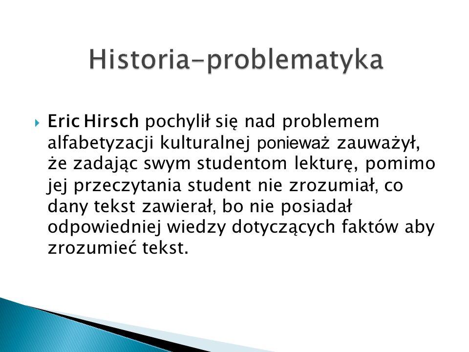Eric Hirsch pochylił się nad problemem alfabetyzacji kulturalnej ponieważ zauważył, że zadając swym studentom lekturę, pomimo jej przeczytania student
