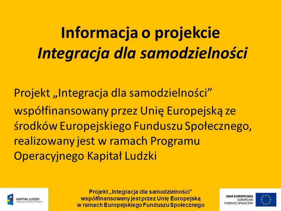 Projekt Integracja dla samodzielności współfinansowany jest przez Unię Europejską w ramach Europejskiego Funduszu Społecznego Informacja o projekcie Integracja dla samodzielności Projekt Integracja dla samodzielności współfinansowany przez Unię Europejską ze środków Europejskiego Funduszu Społecznego, realizowany jest w ramach Programu Operacyjnego Kapitał Ludzki