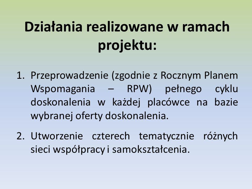Działania realizowane w ramach projektu: 1.Przeprowadzenie (zgodnie z Rocznym Planem Wspomagania – RPW) pełnego cyklu doskonalenia w każdej placówce na bazie wybranej oferty doskonalenia.