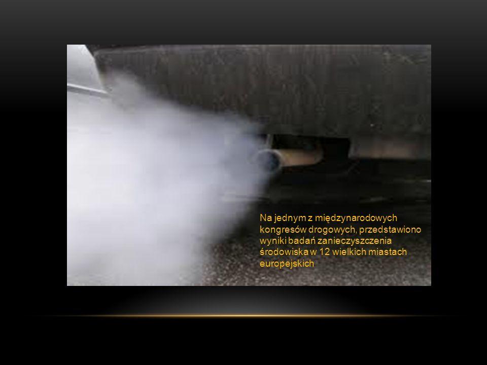Na jednym z międzynarodowych kongresów drogowych, przedstawiono wyniki badań zanieczyszczenia środowiska w 12 wielkich miastach europejskich