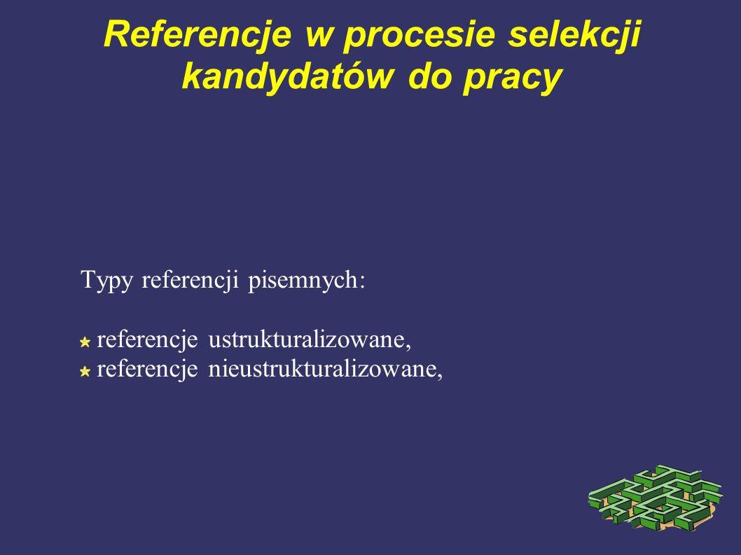 Referencje w procesie selekcji kandydatów do pracy Typy referencji pisemnych: referencje ustrukturalizowane, referencje nieustrukturalizowane,