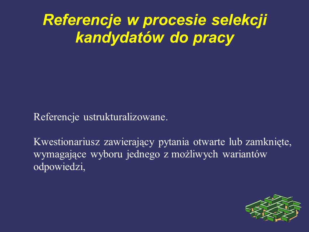 Referencje w procesie selekcji kandydatów do pracy Referencje ustrukturalizowane. Kwestionariusz zawierający pytania otwarte lub zamknięte, wymagające