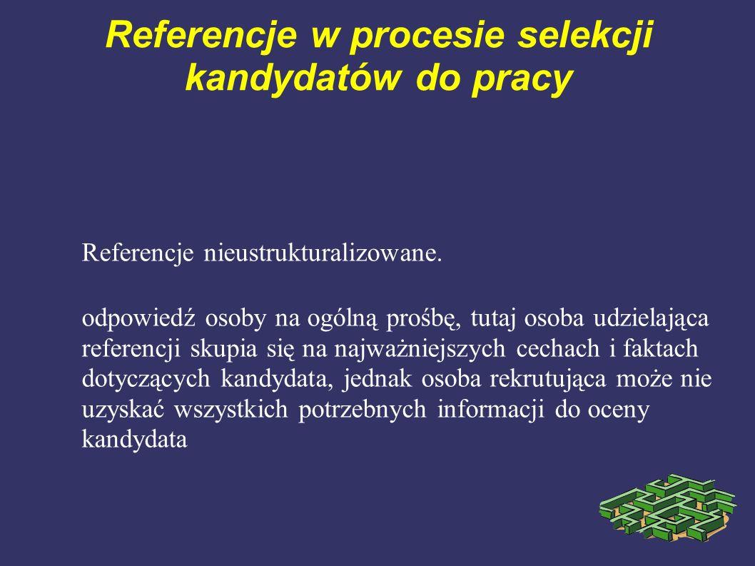 Referencje w procesie selekcji kandydatów do pracy Referencje nieustrukturalizowane. odpowiedź osoby na ogólną prośbę, tutaj osoba udzielająca referen