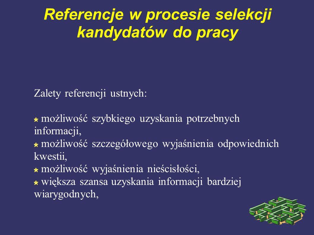 Referencje w procesie selekcji kandydatów do pracy Zalety referencji ustnych: możliwość szybkiego uzyskania potrzebnych informacji, możliwość szczegół