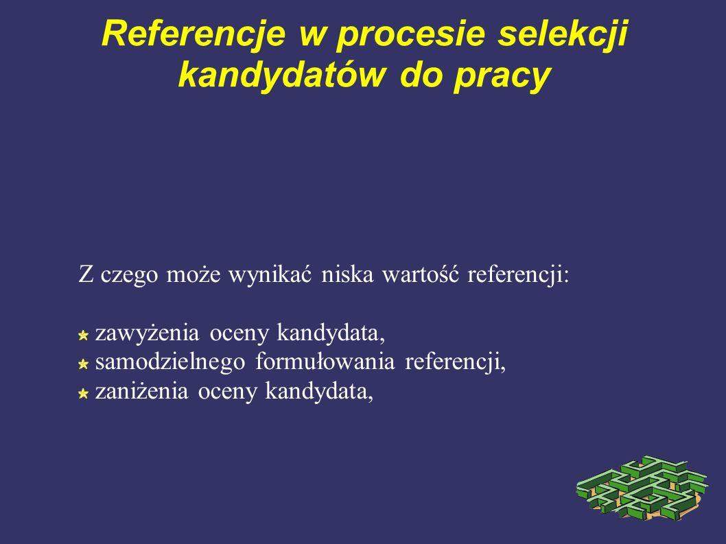 Referencje w procesie selekcji kandydatów do pracy Z czego może wynikać niska wartość referencji: zawyżenia oceny kandydata, samodzielnego formułowani