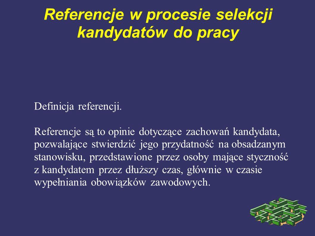 Definicja referencji. Referencje są to opinie dotyczące zachowań kandydata, pozwalające stwierdzić jego przydatność na obsadzanym stanowisku, przedsta