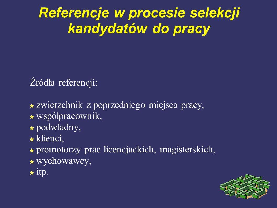 Referencje w procesie selekcji kandydatów do pracy Źródła referencji: zwierzchnik z poprzedniego miejsca pracy, współpracownik, podwładny, klienci, pr