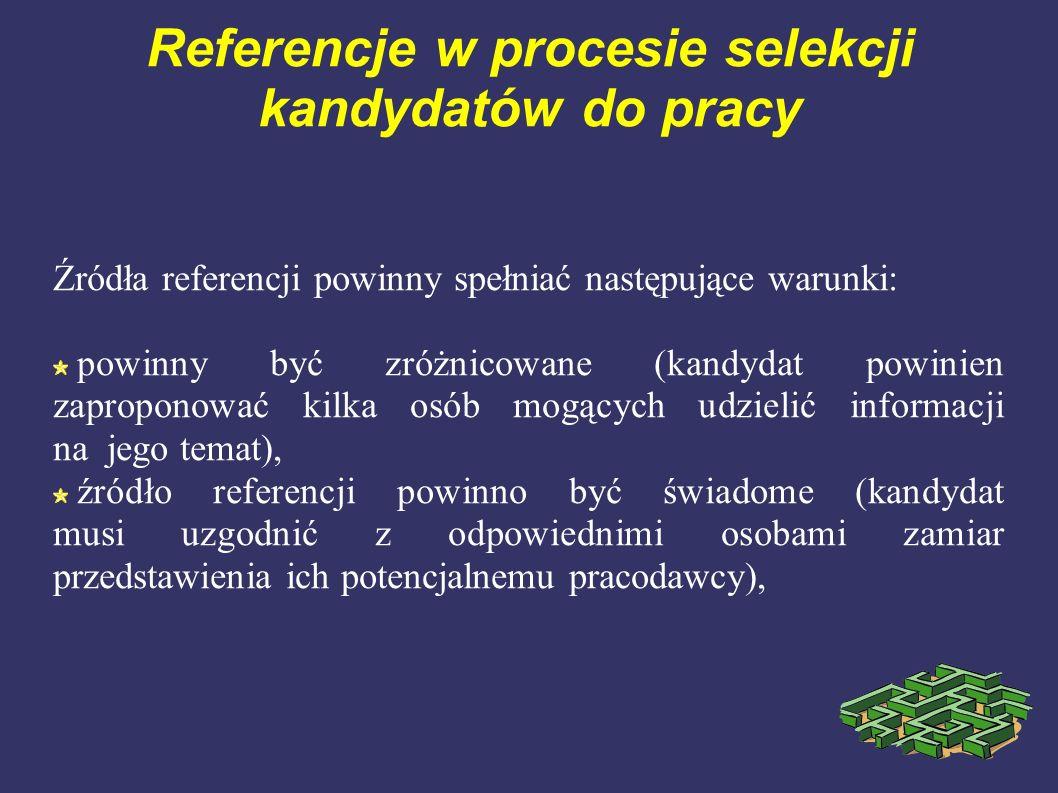 Referencje w procesie selekcji kandydatów do pracy Źródła referencji powinny spełniać następujące warunki: powinny być zróżnicowane (kandydat powinien