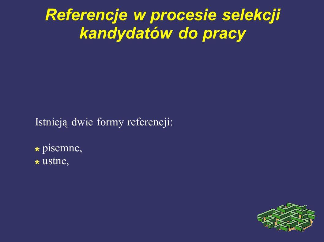 Referencje w procesie selekcji kandydatów do pracy Istnieją dwie formy referencji: pisemne, ustne,