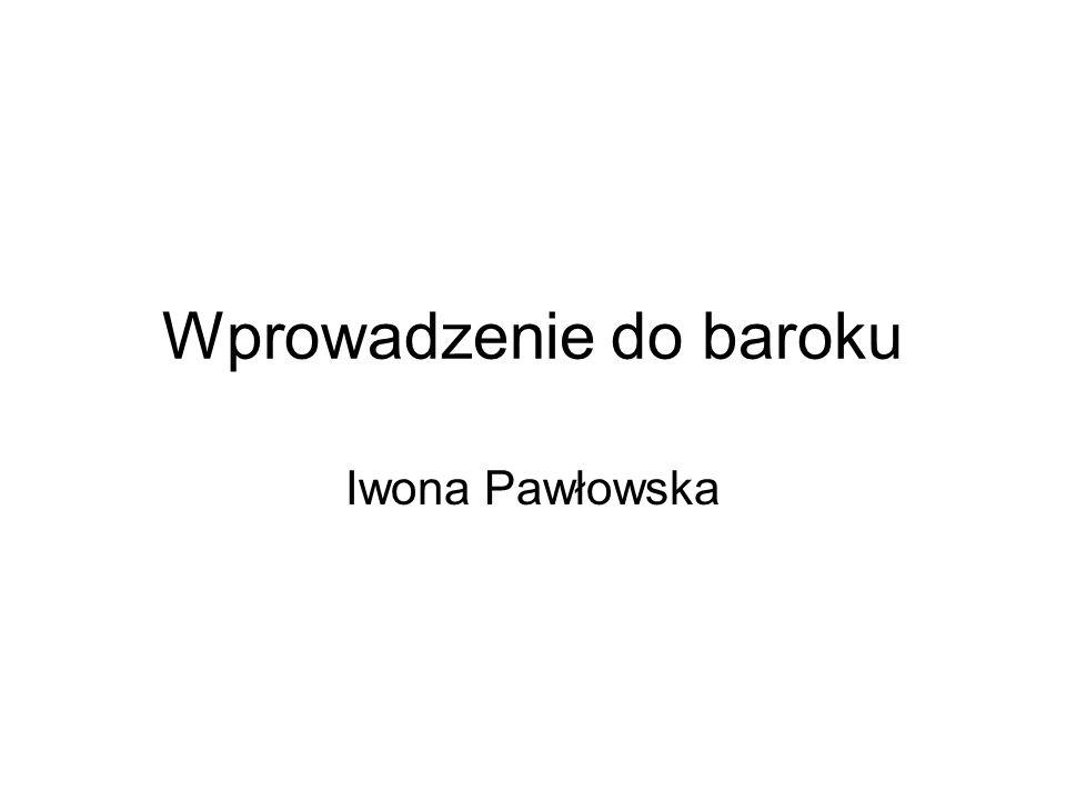 Wprowadzenie do baroku Iwona Pawłowska