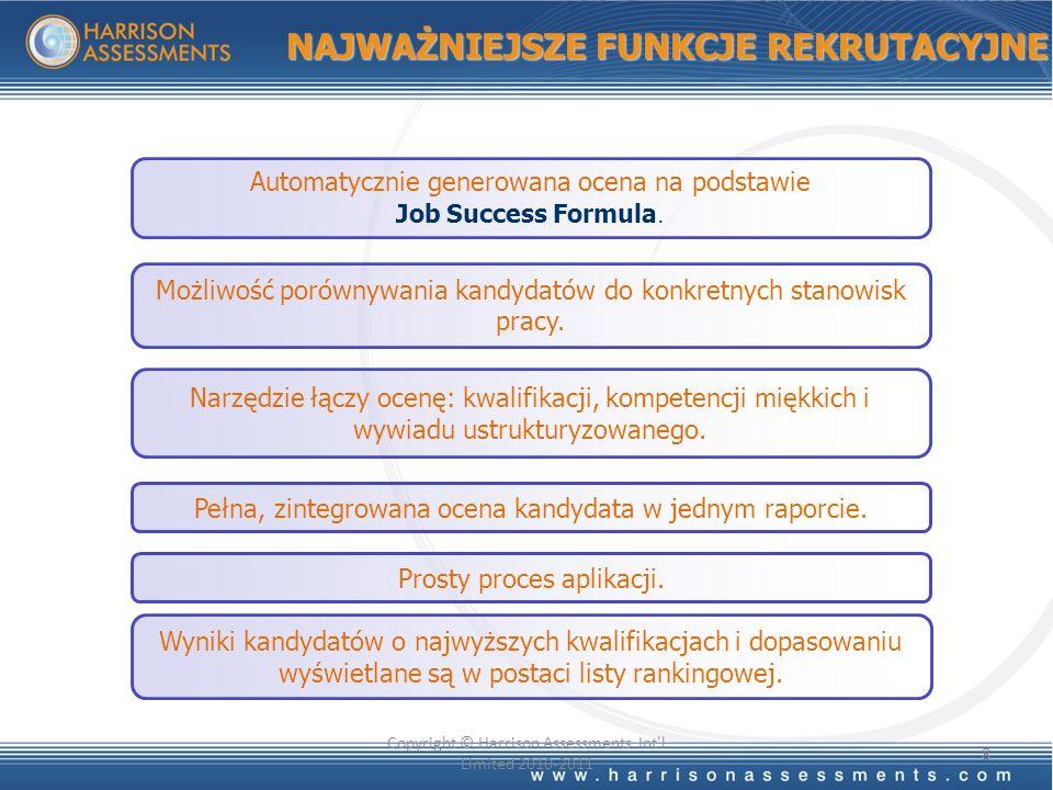 NAJWAŻNIEJSZE FUNKCJE REKRUTACYJNE 8 Copyright © Harrison Assessments Int l Limited 2010-2011 Automatycznie generowana ocena na podstawie Job Success Formula.