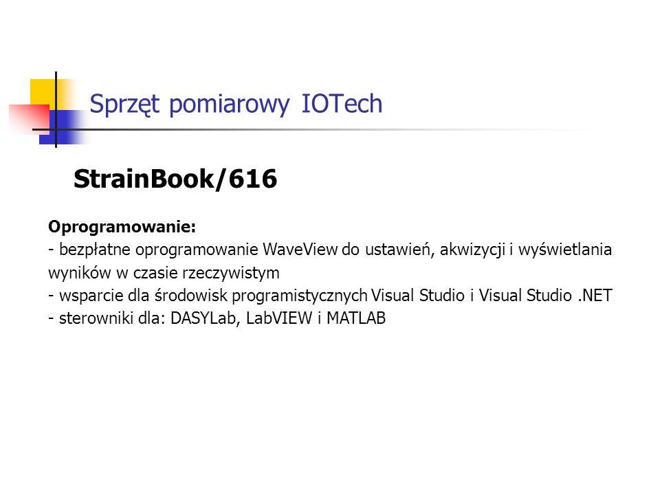 Sprzęt pomiarowy IOTech StrainBook/616 Oprogramowanie: - bezpłatne oprogramowanie WaveView do ustawień, akwizycji i wyświetlania wyników w czasie rzeczywistym - wsparcie dla środowisk programistycznych Visual Studio i Visual Studio.NET - sterowniki dla: DASYLab, LabVIEW i MATLAB