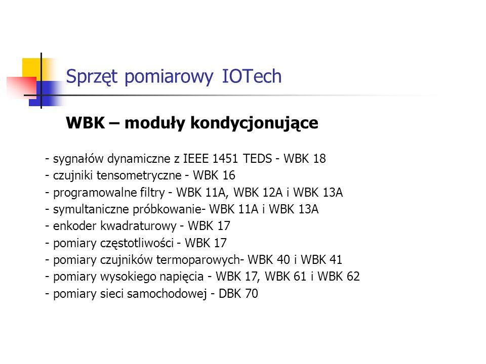 Sprzęt pomiarowy IOTech WBK – moduły kondycjonujące - sygnałów dynamiczne z IEEE 1451 TEDS - WBK 18 - czujniki tensometryczne - WBK 16 - programowalne filtry - WBK 11A, WBK 12A i WBK 13A - symultaniczne próbkowanie- WBK 11A i WBK 13A - enkoder kwadraturowy - WBK 17 - pomiary częstotliwości - WBK 17 - pomiary czujników termoparowych- WBK 40 i WBK 41 - pomiary wysokiego napięcia - WBK 17, WBK 61 i WBK 62 - pomiary sieci samochodowej - DBK 70