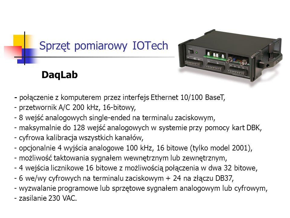 Sprzęt pomiarowy IOTech DaqLab - połączenie z komputerem przez interfejs Ethernet 10/100 BaseT, - przetwornik A/C 200 kHz, 16-bitowy, - 8 wejść analogowych single-ended na terminalu zaciskowym, - maksymalnie do 128 wejść analogowych w systemie przy pomocy kart DBK, - cyfrowa kalibracja wszystkich kanałów, - opcjonalnie 4 wyjścia analogowe 100 kHz, 16 bitowe (tylko model 2001), - możliwość taktowania sygnałem wewnętrznym lub zewnętrznym, - 4 wejścia licznikowe 16 bitowe z możliwością połączenia w dwa 32 bitowe, - 6 we/wy cyfrowych na terminalu zaciskowym + 24 na złączu DB37, - wyzwalanie programowe lub sprzętowe sygnałem analogowym lub cyfrowym, - zasilanie 230 VAC.