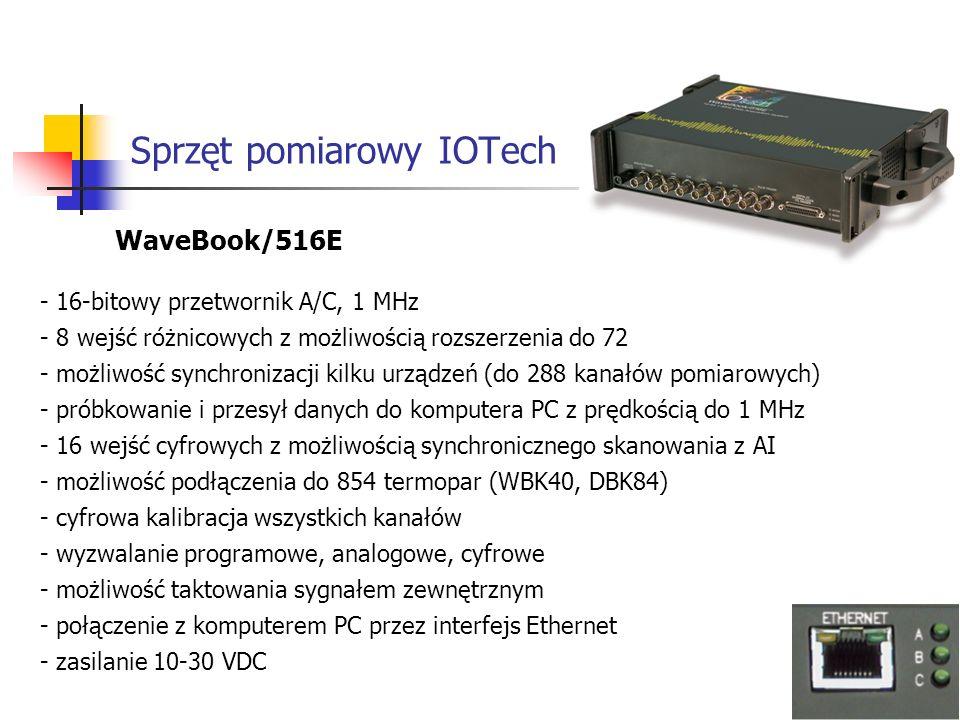 Sprzęt pomiarowy IOTech WaveBook/516E - 16-bitowy przetwornik A/C, 1 MHz - 8 wejść różnicowych z możliwością rozszerzenia do 72 - możliwość synchronizacji kilku urządzeń (do 288 kanałów pomiarowych) - próbkowanie i przesył danych do komputera PC z prędkością do 1 MHz - 16 wejść cyfrowych z możliwością synchronicznego skanowania z AI - możliwość podłączenia do 854 termopar (WBK40, DBK84) - cyfrowa kalibracja wszystkich kanałów - wyzwalanie programowe, analogowe, cyfrowe - możliwość taktowania sygnałem zewnętrznym - połączenie z komputerem PC przez interfejs Ethernet - zasilanie 10-30 VDC