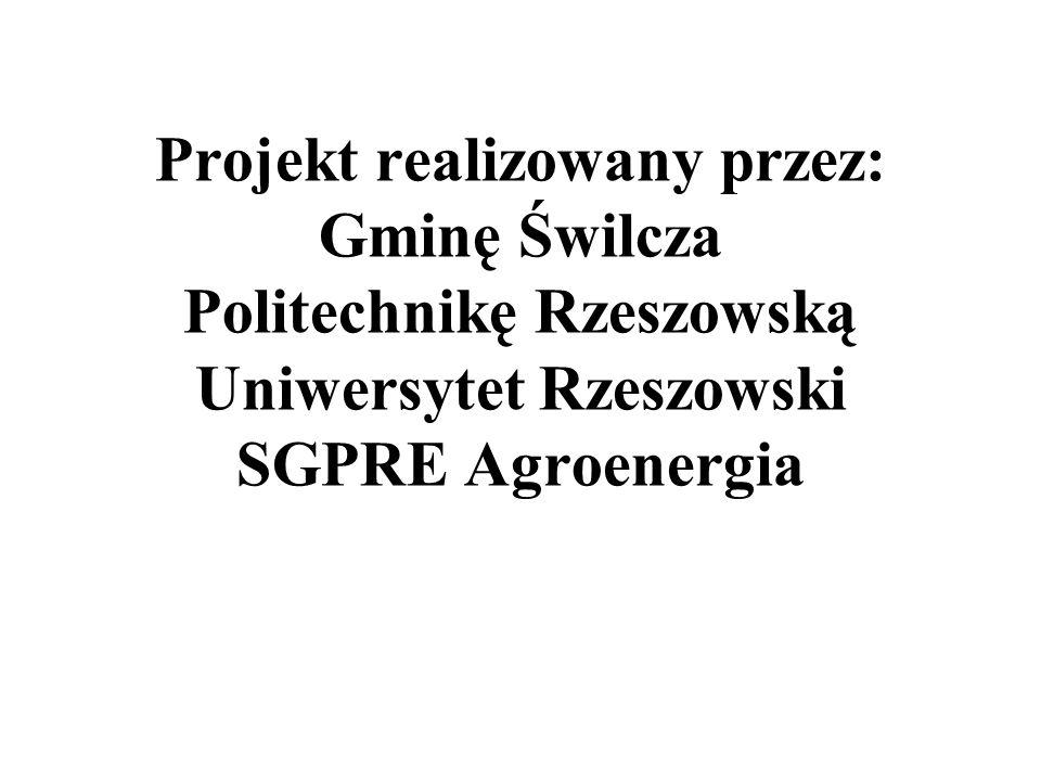 Projekt realizowany przez: Gminę Świlcza Politechnikę Rzeszowską Uniwersytet Rzeszowski SGPRE Agroenergia