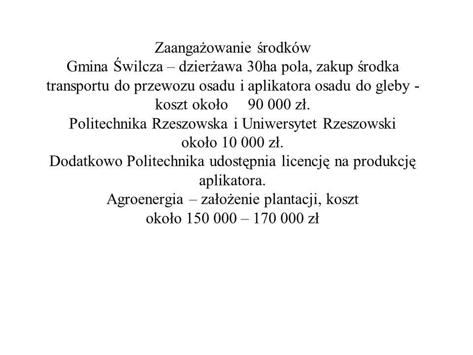 Zaangażowanie środków Gmina Świlcza – dzierżawa 30ha pola, zakup środka transportu do przewozu osadu i aplikatora osadu do gleby - koszt około 90 000 zł.