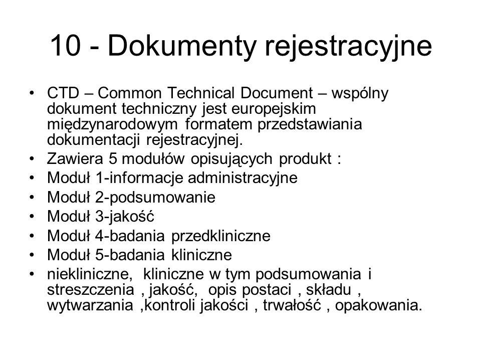 10 - Dokumenty rejestracyjne CTD – Common Technical Document – wspólny dokument techniczny jest europejskim międzynarodowym formatem przedstawiania do