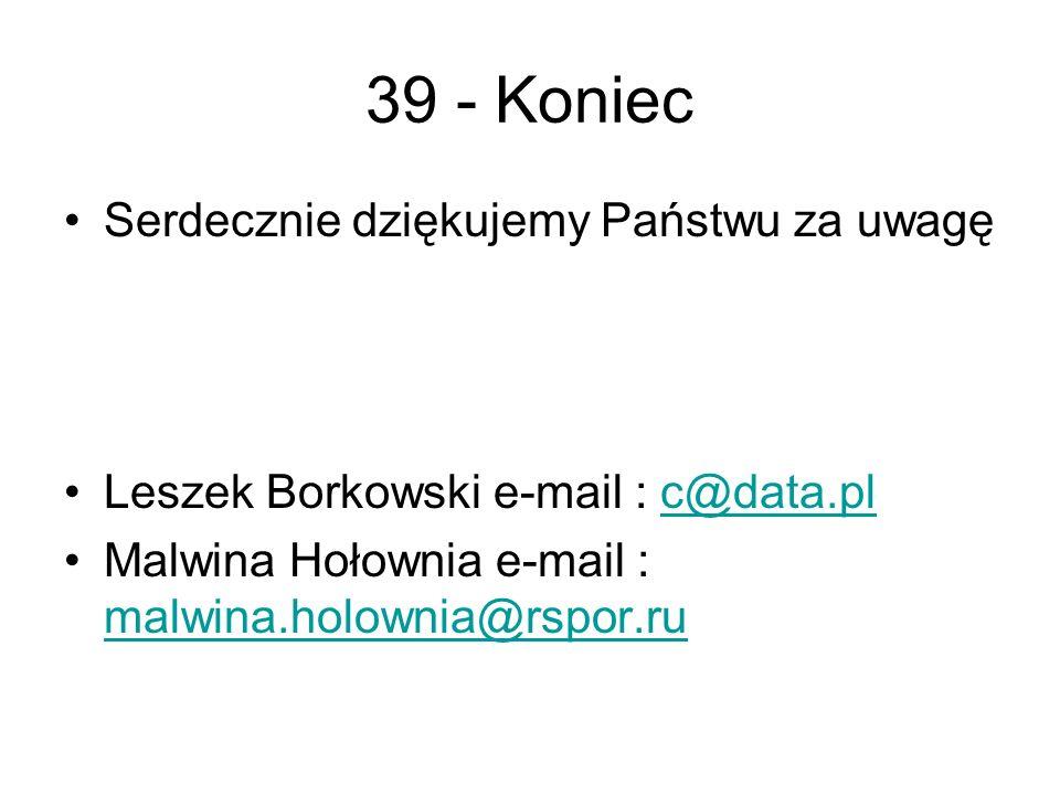 39 - Koniec Serdecznie dziękujemy Państwu za uwagę Leszek Borkowski e-mail : c@data.plc@data.pl Malwina Hołownia e-mail : malwina.holownia@rspor.ru malwina.holownia@rspor.ru