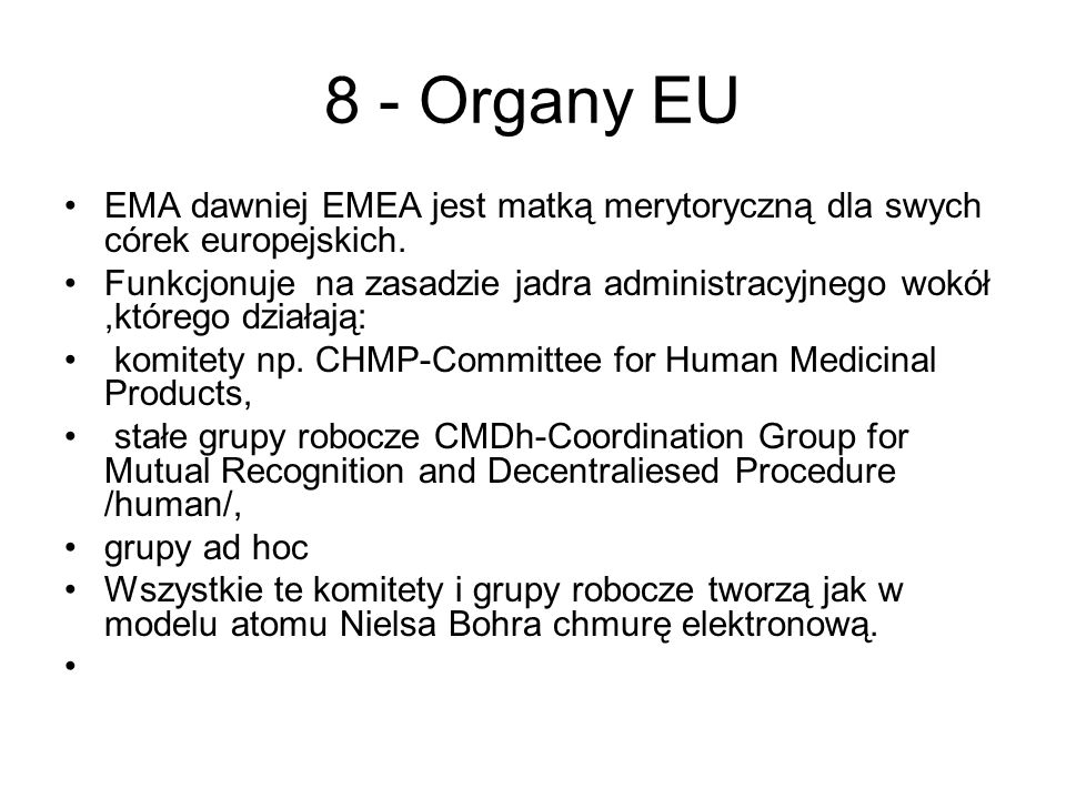 8 - Organy EU EMA dawniej EMEA jest matką merytoryczną dla swych córek europejskich. Funkcjonuje na zasadzie jadra administracyjnego wokół,którego dzi