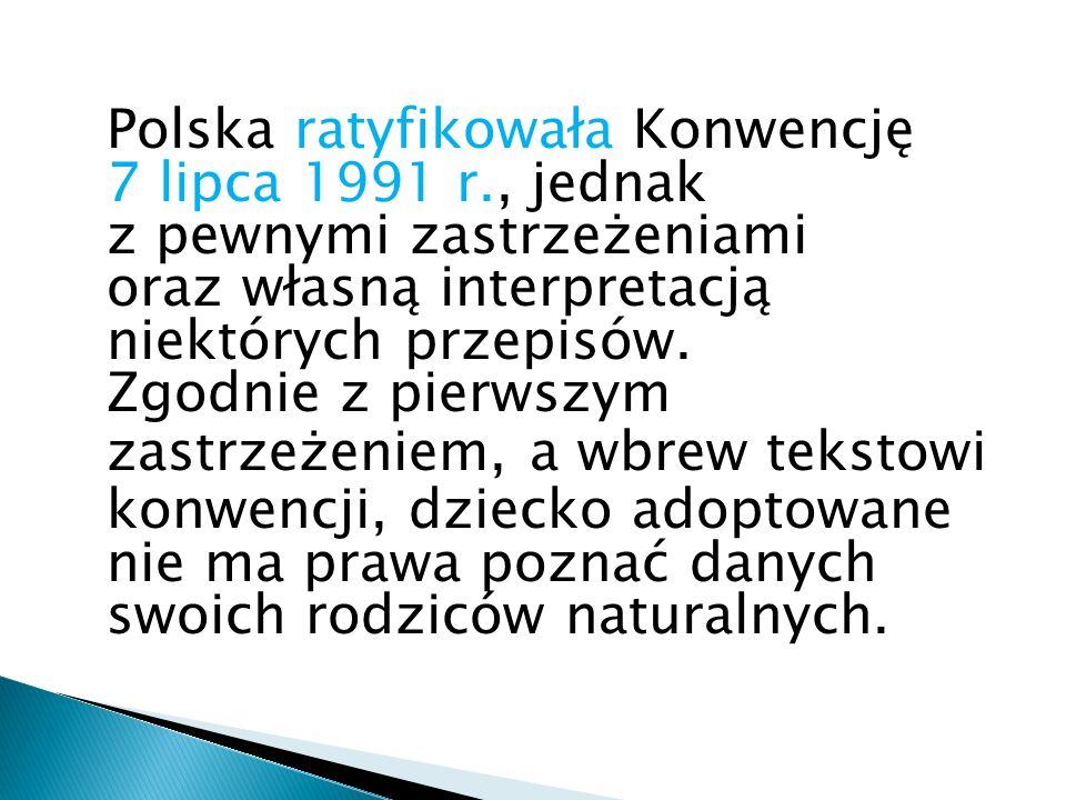 Polska ratyfikowała Konwencję 7 lipca 1991 r., jednak z pewnymi zastrzeżeniami oraz własną interpretacją niektórych przepisów. Zgodnie z pierwszym zas