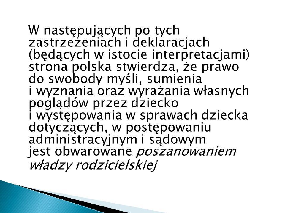 W następujących po tych zastrzeżeniach i deklaracjach (będących w istocie interpretacjami) strona polska stwierdza, że prawo do swobody myśli, sumieni